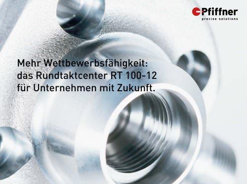 Mehr Wettbewerbsfähigkeit: das Rundtaktcenter RT 100-12 für Unternehmen mit Zukunft